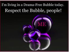 Respect my bubble...especially on Friday (other days too if you can!)