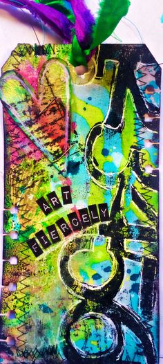 Art Anthology Paints + gelli plate = awesome background for this bright tag...ART FIERCELY