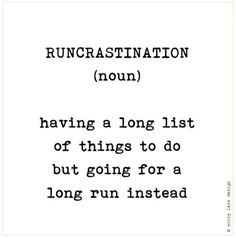Runcrastination: Having a long list of things to do but going for a long run ins. - Runcrastination: Having a long list of things to do but going for a long run instead. Funny Running Shirts, Running Humor, Running Motivation, Funny Running Quotes, Running For Beginners, Running Tips, Trail Running, Humor Mexicano, Frases