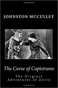 Amazon.com: The Curse of Capistrano The Original Adventures of Zorro (Summit Classic Collector Editions) (9781494468231): Johnston McCulley, Summit Classic Press, G. Edward Bandy: Books