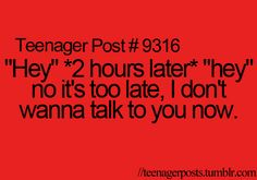My one friend does this always waits about 2 hours then says hey