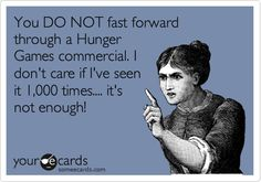You DO NOT fast forward through a Hunger Games commercial. I don't care if I've seen it 1,000 times.... it's not enough!