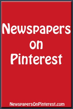 Newspapers on Pinterest blog -- Includes an alphabetical list, tips, ideas and Pinterest news. http://newspapersonpinterest.com/