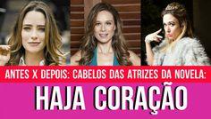Carolina Sales O Blog: ANTES X DEPOIS: Cabelos das atrizes da novela - Haja Coração