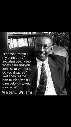 Walter E Williams--pretty simple, I love a man with some common sense