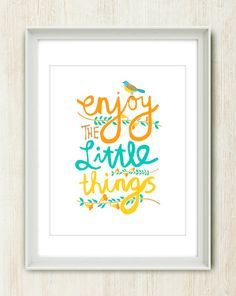 Enjoy the little things because in life they really are the best :)  This design is 8x10 inches printed onto A4 (8.26x11.7) deluxe gloss paper,