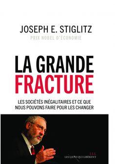 La grande fracture : les sociétés inégalitaires et ce que nous pouvons faire pour les changer / Joseph E. Stiglitz ; traduit de l'américain par Françoise, Lise et Paul Chemla - http://boreal.academielouvain.be/lib/item?id=chamo:1869211&theme=UCL