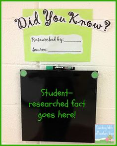 Did You Know?  Students show off what THEY know!  Research a fact, provide a source, and they steal the show by writing a neat fact for the entire school to see.