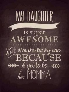 Love my girls!!! Yep! Yep!!  This is so true!!  I am so blessed!! Proud Mother Quotes, Proud Parent Quotes, Funny Mother Daughter Quotes, Lucky Girl Quotes, Proud Of You Quotes Daughter, Quotes About Daughters, Daughter Poems, Mommy Quotes, Dad Quotes