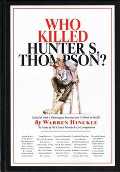 Who killed Hunter S. An inquiry into the life and death of the Master of Gonzo. Candid memoirs and appreciations by many of Hunter Thompson's closes Emory Douglas, Winston Smith, Hunter Thompson, Ralph Steadman, Tom Wolfe, Jerry Brown, Robert Crumb