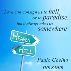 """""""Love can consign us to hell or to paradise, but it always takes us somewhere."""" #PauloCoelho #Inspirational #Quotes @Candidman"""