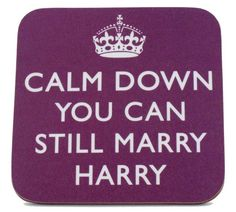 Fancy Keep Calms | Calm Down You Can Still Marry Harry Coaster - RRP £2.99 - available ...