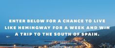 Win a trip for a week to southern Spain on InsideHook - Hemingway South of Spain Sweepstakes