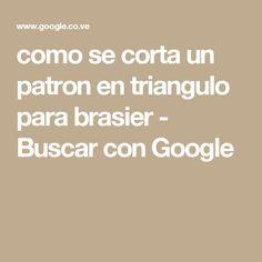 como se corta un patron en triangulo para brasier - Buscar con Google