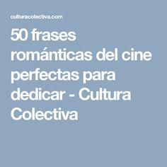 50 frases románticas del cine perfectas para dedicar - Cultura Colectiva