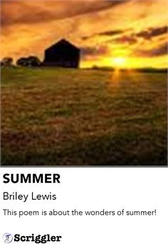 SUMMER by Briley Lewis https://scriggler.com/detailPost/story/57715 This poem is about the wonders of summer!