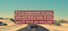 #RyanBlair #If #it #is #important #to #you #you #will #find #a #way #If #not #you #will #find #an #excuse #texcomworldwide