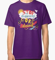 Stop Dreaming More Doing | Inspiring Quote by Gordon White | RedBubble Purple Classic TShirt | All Sizes Available for Men @redbubble @RedHillStudios