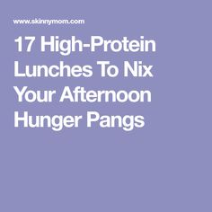 17 High-Protein Lunches To Nix Your Afternoon Hunger Pangs