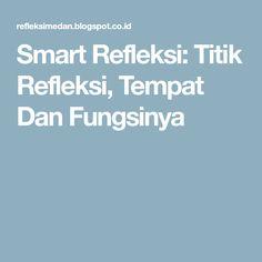 Smart Refleksi: Titik Refleksi, Tempat Dan Fungsinya