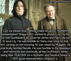 No, I️ like Regulus Black. If I️ wasn't a Hufflepuff I'd be a Slytherin.<<<I AM a Slytherin and I always have to defend myself with Slughorn and Regulus and Tonks's mom and honestly it pisses me off I still have to defend our Slytherin name and that people think I'm a Hufflepuff and not Slytherin just because I'm usually not a bitch