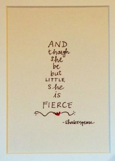 And Though She Be But Little, She Is Fierce Wall Art.