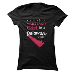 Just a Maryland Girl in a Delaware world - State Map T Shirt, Hoodie, Sweatshirt