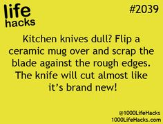 Kitchen knives dull? Flip a ceramic mug over and scrape the blade against the rough edges. The knife will cut almost like it's brand new! You're Welcome!