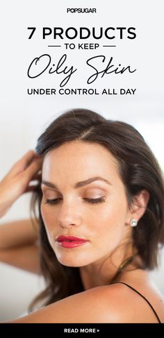 Stop the madness! These are the skin care and beauty products you need to keep your oily skin under control all day. You'll look fresh and matte this Summer (not shiny and greasy) with these tips.