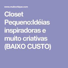 Closet Pequeno:Idéias inspiradoras e muito criativas (BAIXO CUSTO)