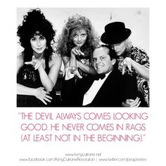 The devil always comes looking good. He never comes in rags (at least not in the beginning).