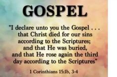 """WHAT IS THE GOSPEL? Well 1 Corinthians tells us, """"I declare unto you the Gospel . that Christ died for our sins according to the Scriptures; and that He was buried, and that He rose again the third day according to the Scriptures"""" Lord And Savior, God Jesus, Jesus Christ, Faith Quotes, Bible Quotes, Favorite Bible Verses, Bible Scriptures, Trust God, Word Of God"""