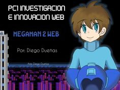 Caratula de presentacion para trabajo de Web + Dibujo de Megaman Curso: Investigacion e Innovacion Web