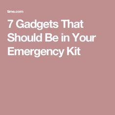 7 Gadgets That Should Be in Your Emergency Kit