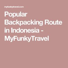 Popular Backpacking Route in Indonesia - MyFunkyTravel