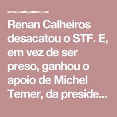 Renan Calheiros desacatou o STF.  E, em vez de ser preso, ganhou o apoio de Michel Temer, da presidente do STF e da mesa diretora do Senado.