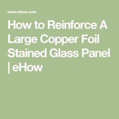 How to Reinforce A Large Copper Foil Stained Glass Panel | eHow
