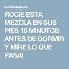 ROCÍE ESTA MEZCLA EN SUS PIES 10 MINUTOS ANTES DE DORMIR Y MIRE LO QUE PASA!