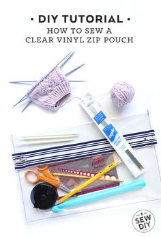DIY Tutorial –How to sew a Clear Vinyl Zippered Pouch | Sew DIY