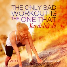 The only bad workout is the one that you didn't do.