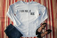 I Love You....r Dog | Cali Boutique | FREE U.S. Shipping!