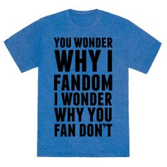 You wonder why I fandom, I wonder why you fan don't. Seriously, fandoms make the internet so much more fun. Whether it's Doctor Who, Supernatural, Harry Potter, Hannibal, Sherlock, the list of nerdy things that make complete goes on and on. You're living an empty life if without a fandom.