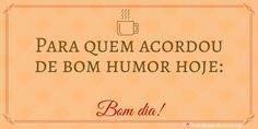 Cartão Xícara: Para quem acordou de bom humor hoje: Bom dia! http://www.lindasfrasesdeamor.org/frases/amor/bom-dia