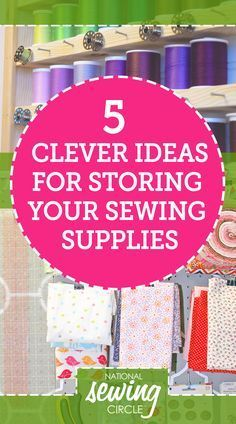 5 Clever Ideas For Storing Your Sewing Supplies Sewing Projects