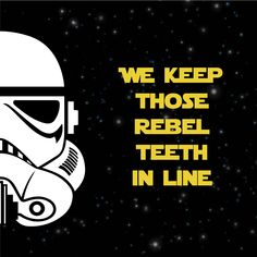 Dentaltown - We remove rebel plaque scum. Do you think the Galactic Empire had a good dental plan? May the Dental Force be with you! Orthodontic Humor, Braces Humor, Orthodontics Marketing, Dental Quotes, Dental Life, Dental Art, Dentist Humor, Dental Braces, Star Wars