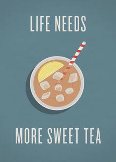 life needs more sweet tea                                                                                                                                                      More