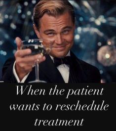 Dentaltown - When the patient wants to reschedule treatment. Dental Assistant Humor, Dental Humor, Love My Job, Dentistry, Dental, Dental Jokes