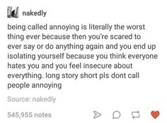 my friend called me annoying once and I went home and cried for 2 hours and I still tear up when I think about it Cool Tumblr, Funny Tumblr Posts, Sad Quotes, Love Quotes, Feeling Insecure, Literally Me, I Can Relate, Text Posts, Stupid Funny