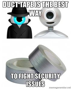 Duct tape is the - Duct tape is the best way to fight security issues