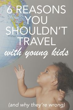 6 Reasons You Shouldn't Travel with Kids and Why They're Wrong